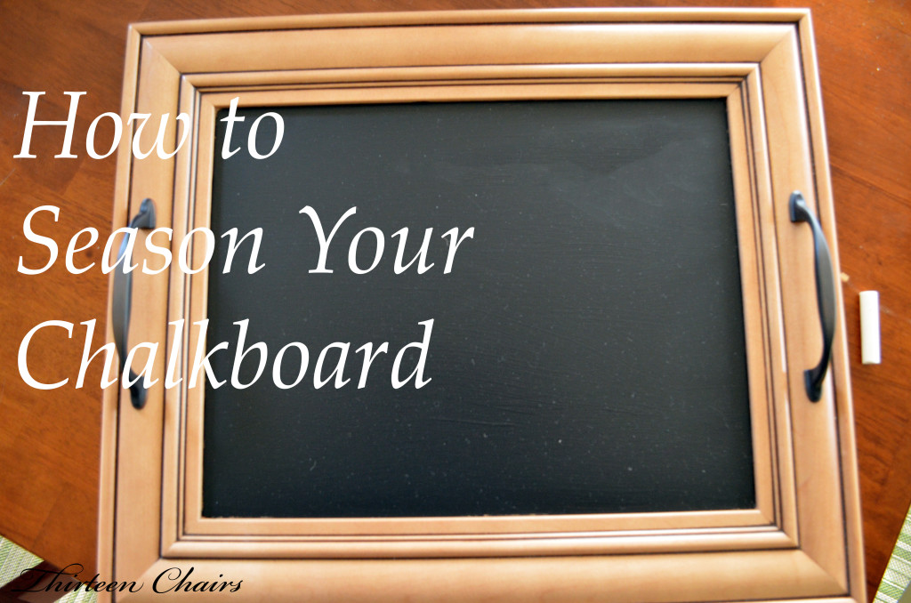 how to season your chalkboard thirteen chairs